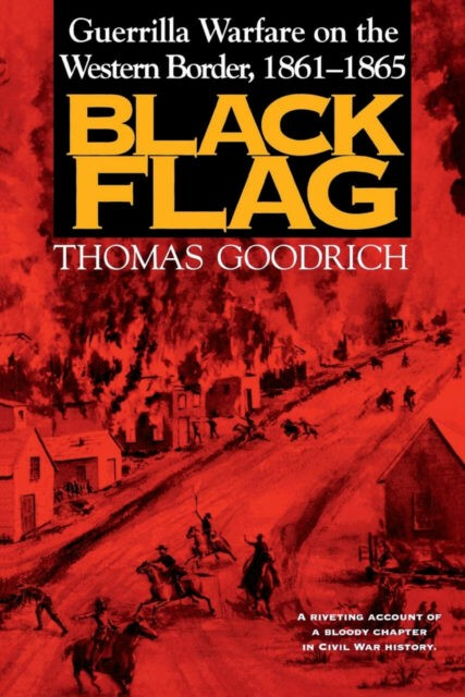 Black Flag - Guerrilla Warfare on the Western Border, 1861-1865