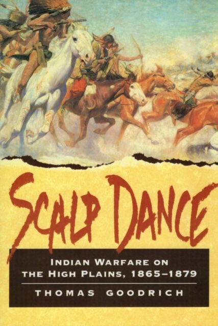 Scalp Dance - Indian Warfare on the High Plains, 1865-1879
