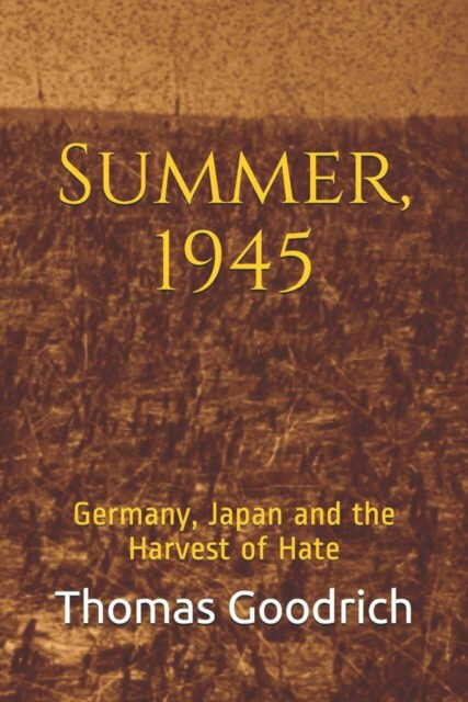 Summer, 1945 - Germany, Japan and the Harvest of Hate