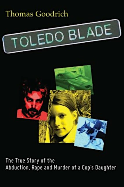 Toledo Blade - The True Story of the Abduction, Rape and Murder of a Cop's Daughter