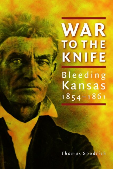 War to the Knife - Bleeding Kansas, 1854-1861